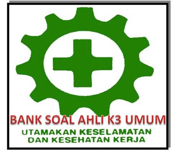 BANK SOAL AHLI K3 UMUM
